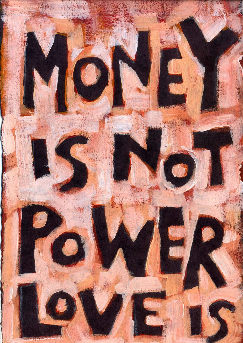 Money Is Not Power Love Is Life Quotes Quotes Finance Quotes
