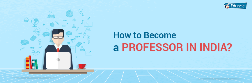 How to a Professor/Lecturer in India? Step by Step