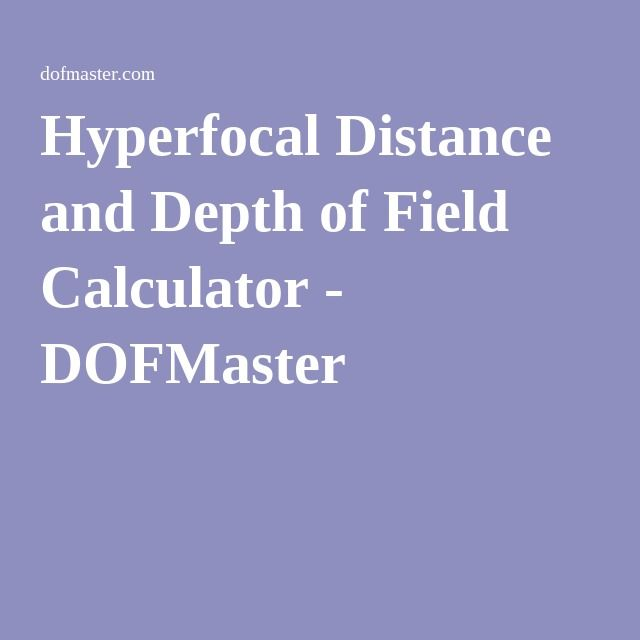 Hyperfocal Distance and Depth of Field Calculator - DOFMaster
