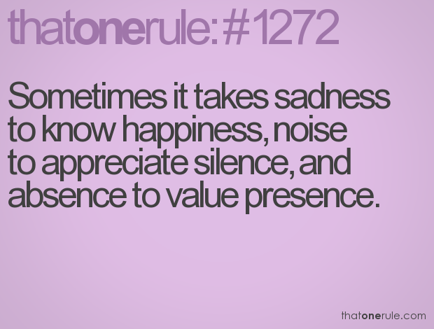 True. You cannot appreciate some emotions without others