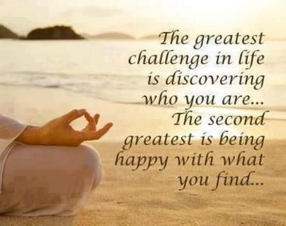 The Greatest Challenge In Life Is Discovering Who You Are And Being Happy With That Thinking Quotes Words Of Wisdom Quotes Greatful