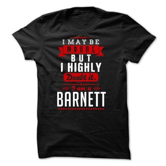 BARNETT - I May Be Wrong But I highly i am BARNETT - #country shirt #moda sweater. PURCHASE NOW => https://www.sunfrog.com/Names/BARNETT--I-May-Be-Wrong-But-I-highly-i-am-BARNETT.html?68278