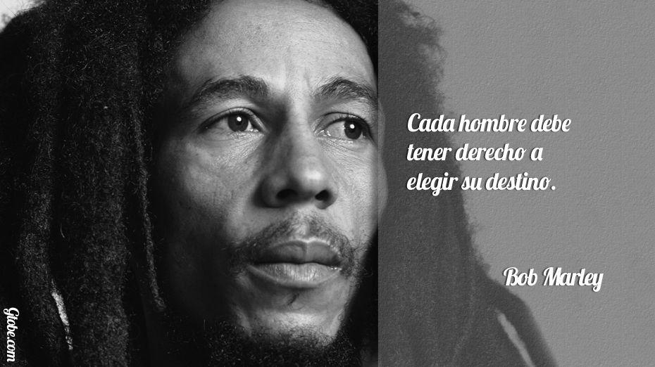 Cada hombre debe tener derecho a elegir su destino – Bob Marley