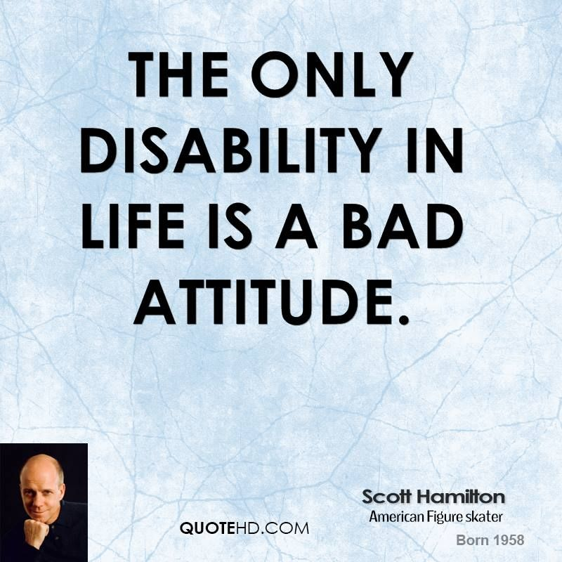Disability Quotes The Only Disability In Life Is A Bad Attitudescott Hamilton .