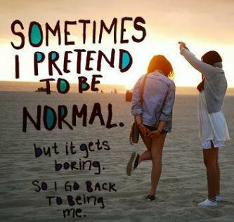 Being normal is underated