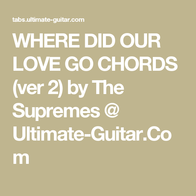 WHERE DID OUR LOVE GO CHORDS (ver 2) by The Supremes @ Ultimate ...
