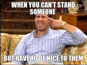 Al Bundy Quotes Al Bundy Quote  When You Can't Stand Someone But Have To Be Nice .