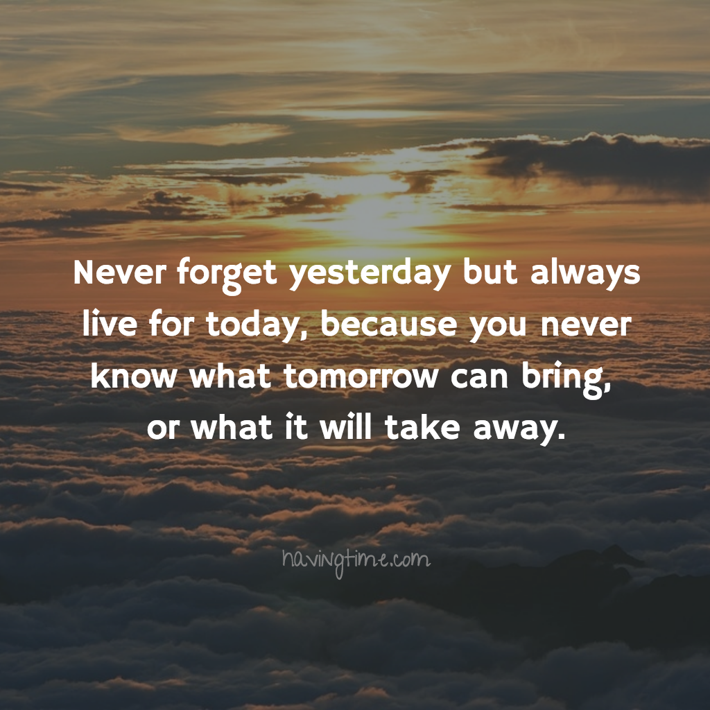 Never forget yesterday but always live for #today, because you