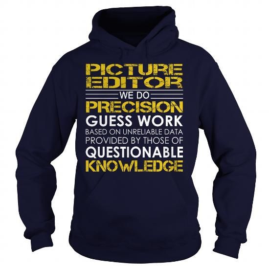 Picture Editor We Do Precision Guess Work Knowledge T Shirts
