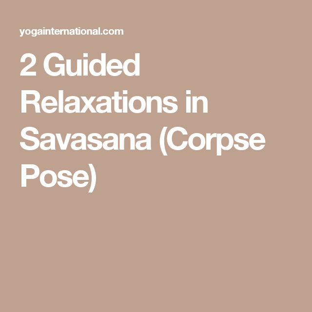 2 Guided Relaxations In Savasana Corpse Pose Corpse Pose Guided Relaxation Savasana