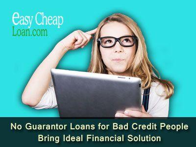 No Guarantor Loans For Bad Credit People Bring Ideal Financial Solution Loans For Bad Credit Bad Credit Loan