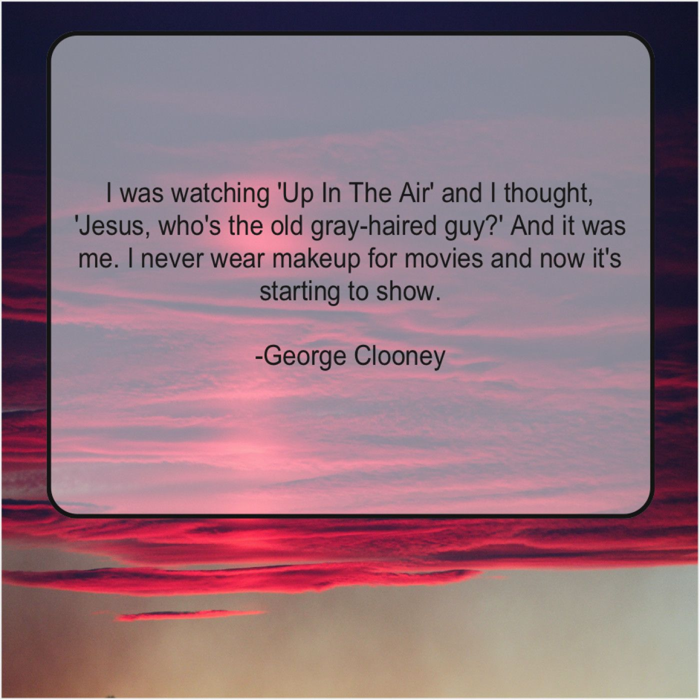 George Clooney I Was Watching Up In Fitspiration Great Quotes