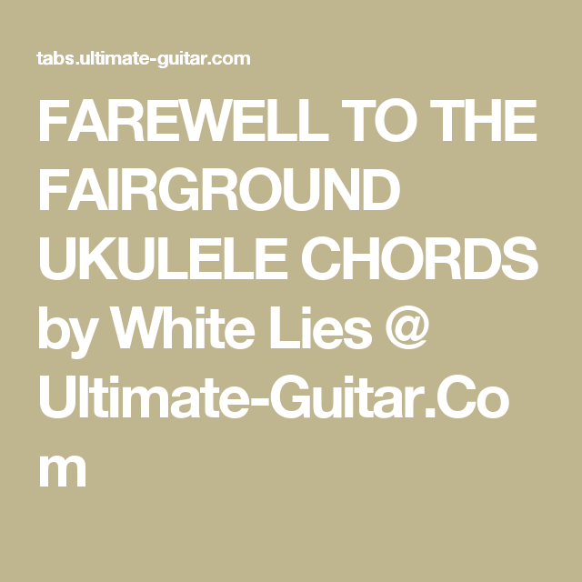 FAREWELL TO THE FAIRGROUND UKULELE CHORDS by White Lies @ Ultimate ...
