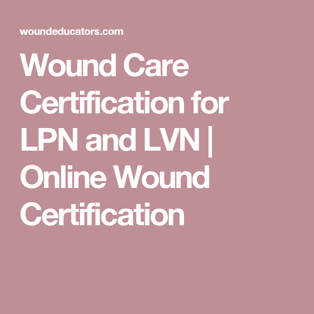 lpn - lvn wound care certification | wound care nursing | pinterest ...