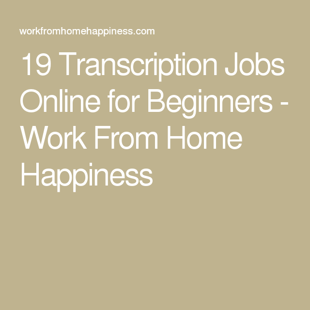 19 Transcription Jobs Online for Beginners - Work From Home Happiness