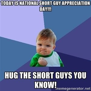 Today Is National Short Guy Appreciation Day Hug The Short Guys You Know Success Kid Success Kid Teacher Humor Teacher Memes