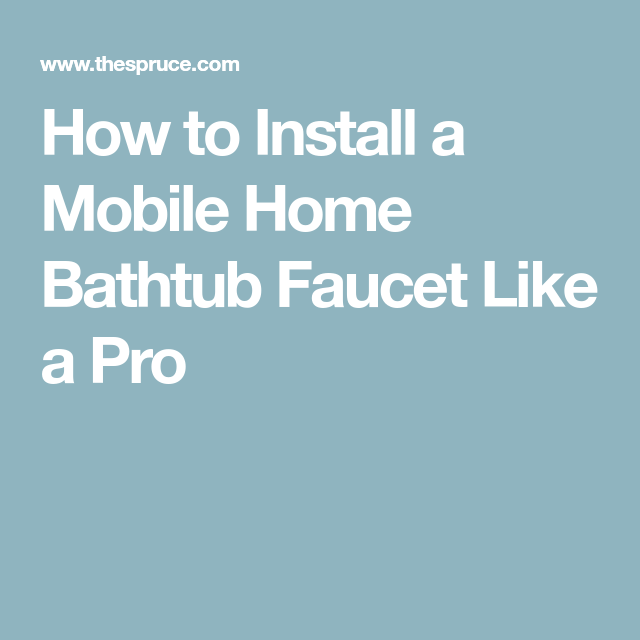 Use These Tips To Install A Mobile Home Bathtub Faucet Like A Pro