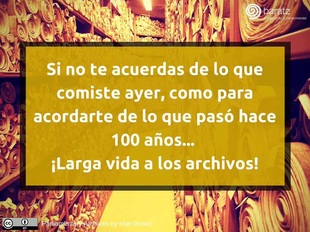 Si no te acuerdas de lo que comiste ayer, como para acordarte de lo que pasó hace 100 años... ¡Larga vida a los archivos!