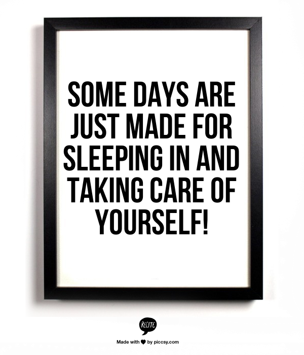 Some days are just made for sleeping in and taking care of yourself!