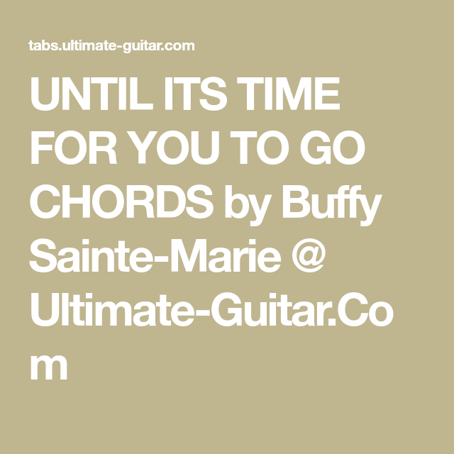 Until Its Time For You To Go Chords By Buffy Sainte Marie Ultimate