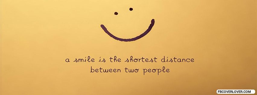 A Smile Is The Shortest Distance Facebook Timeline Profile Covers