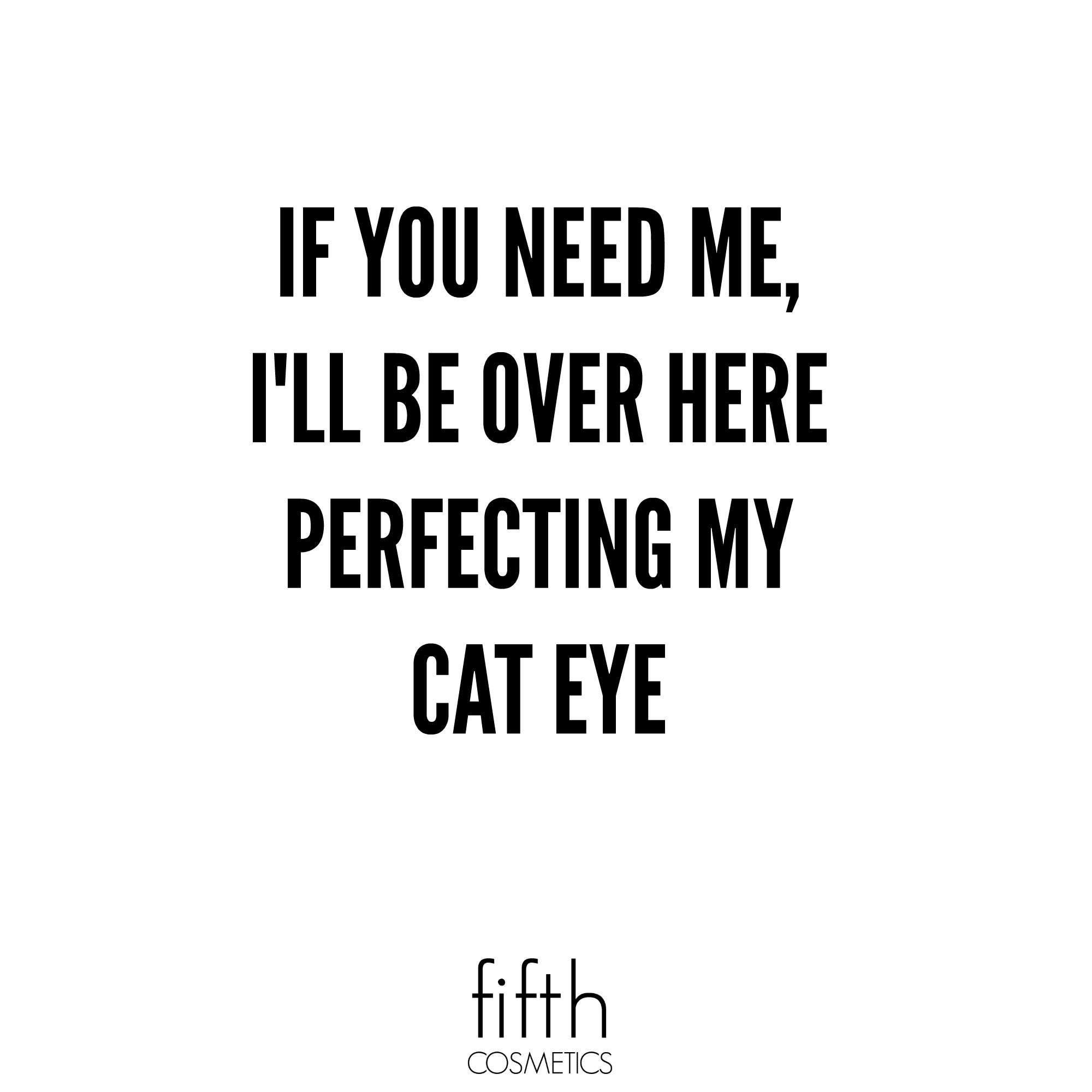 If You Need Me I Ll Be Over Here Perfecting My Cat Eye Quote