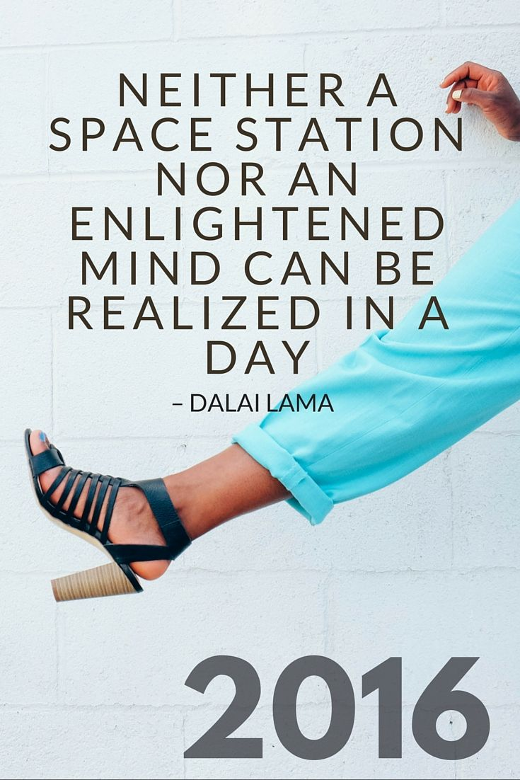 Dalai Lama Quote - NEITHER A SPACE STATION NOR AN ENLIGHTENED MIND CAN BE REALIZED IN A DAY || 2016 Resolutions | The Travel Tester