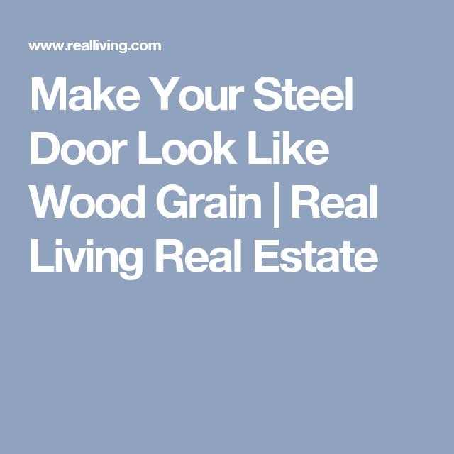 Best Make Your Steel Door Look Like Wood Grain Real Living Real Estate Steel Doors Wood Grain Doors 400 x 300