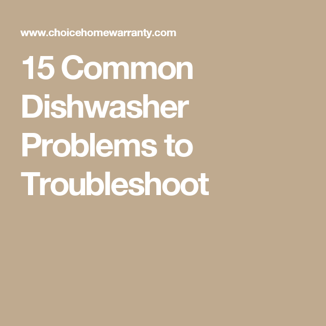 15 Common Dishwasher Problems To Troubleshoot With Images Dishwasher Broken Dishwasher Problem