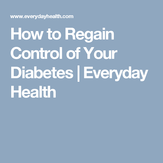 How to Regain Control of Your Diabetes   Everyday Health