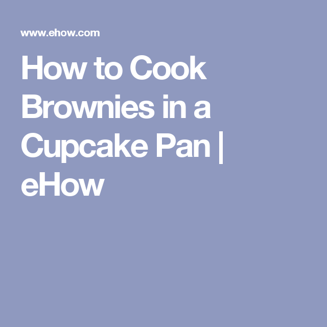 How to Cook Brownies in a Cupcake Pan | eHow