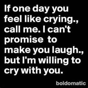 I Ll Cry With You Feel Like Crying How Are You Feeling Best Quotes