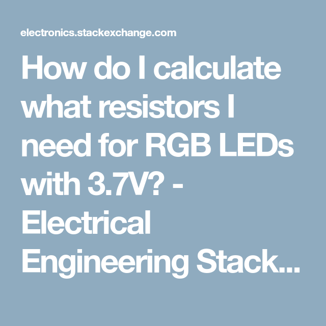 How Do I Calculate What Resistors I Need For Rgb Leds With 3 7v Electrical Engineering Stack Exchange Resistors Calculator Electrical Engineering