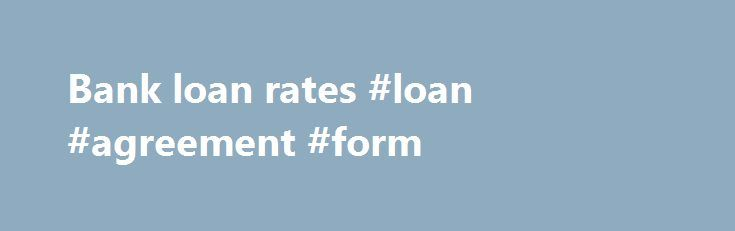 Bank Loan Rates #loan #agreement #form Http\/\/loan   Mortgage Agreement Form