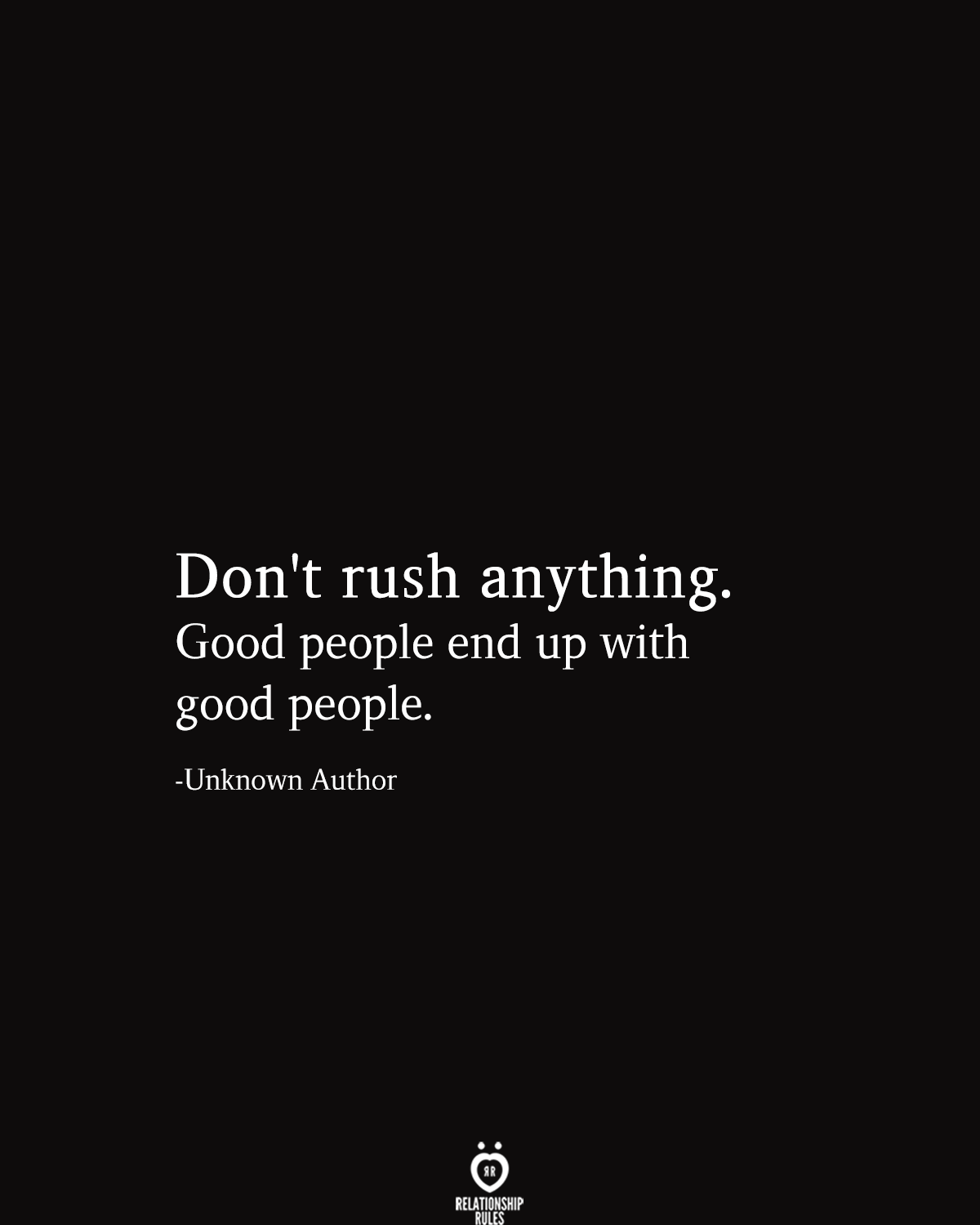 Don't rush anything. Good people end up with good people.