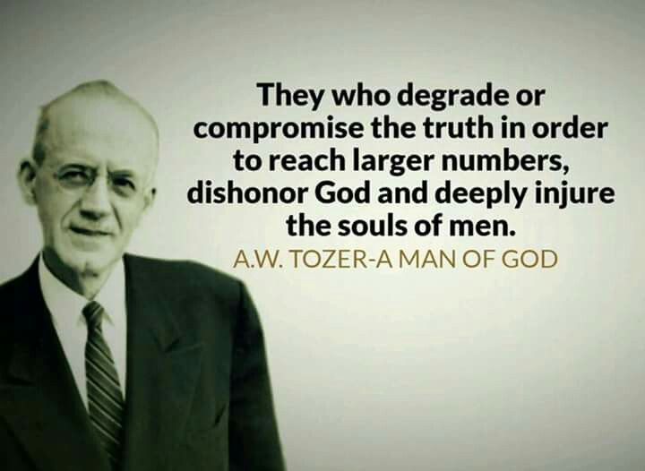A W Tozer I Agree And I Have Seen All Too Much Of That In The