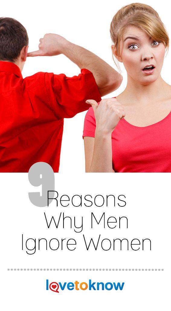 9 Reasons Why Men Ignore Women | Why do men, Ignoring