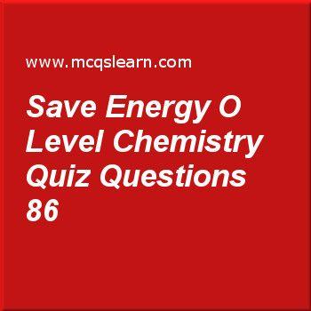 Learn Quiz On Save Energy O Level Chemistry O Level Chemistry Quiz