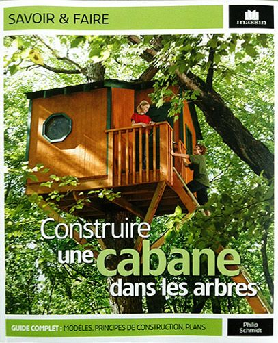 Construire une cabane dans les arbres. Le guide, les méthodes - les cabanes - … | Cabane dans ...