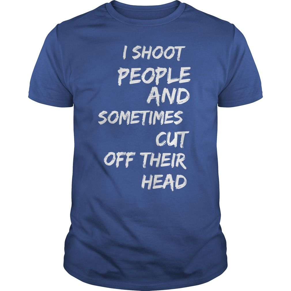 I am a photographer  I shoot people and sometimes cut off their head Photography camera photographer photograph shooting tee tshirts t-shirts https://www.sunfrog.com/I-am-a-photographer--I-shoot-people-and-sometimes-cut-off-their-head-Royal-Blue-Guys.html?42409