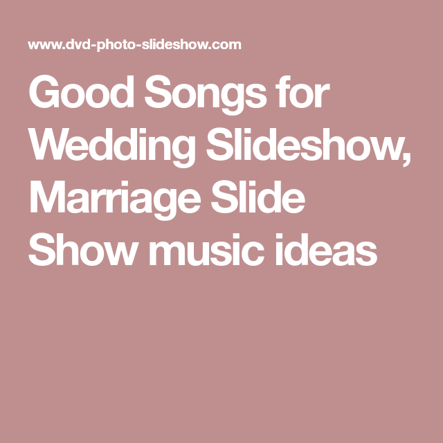 Good Songs For Wedding Slideshow Marriage Slide Show Music Ideas