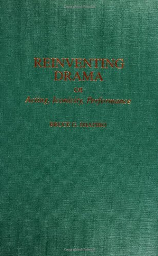 Reinventing Drama: Acting, Iconicity, Performance (Contributions in Drama & Theatre Studies Book 90) by  Bruce G. Shapiro - Praeger