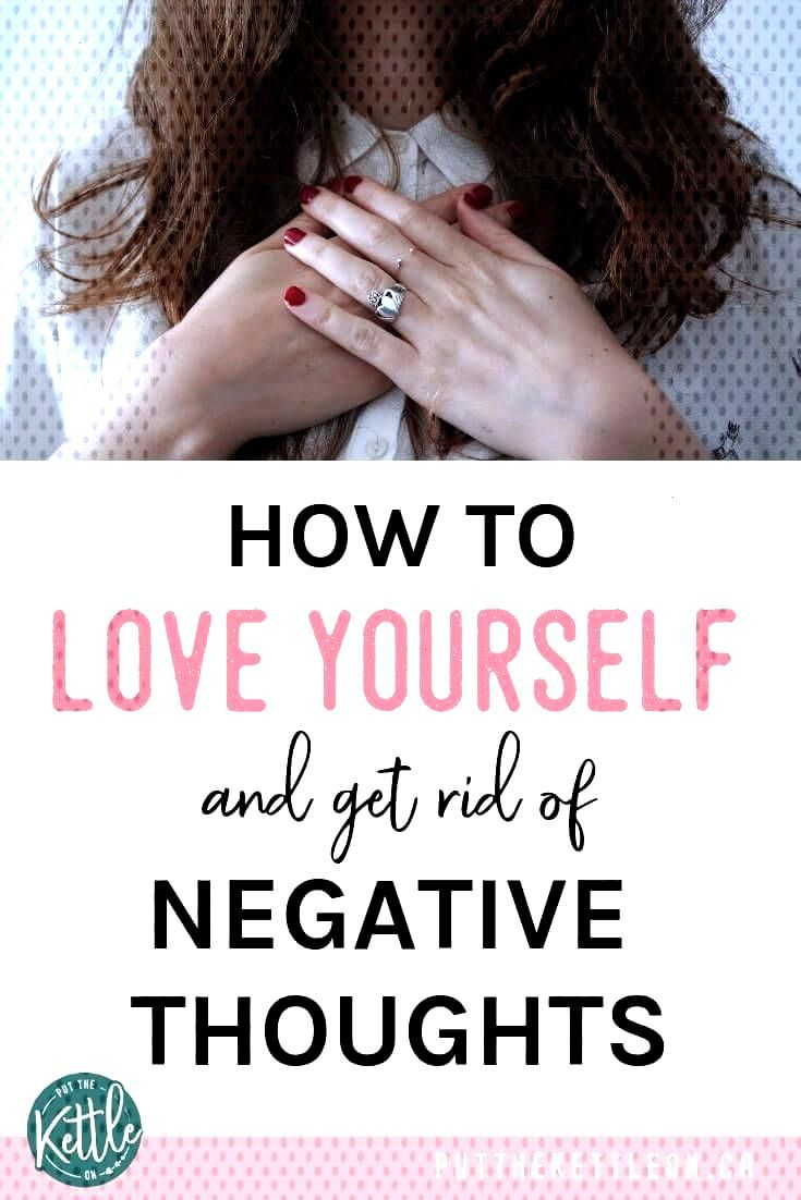 How to Love Yourself and Get Rid of Negative Thoughts How to love yourself and get rid of negative