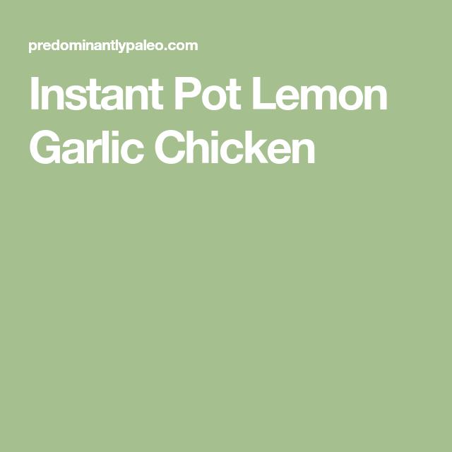 Instant Pot Lemon Garlic Chicken Recipe Lemon Garlic