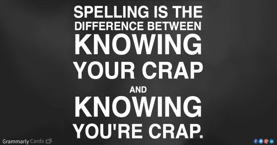 Drives me crazy when people spell stuff wrong!!!