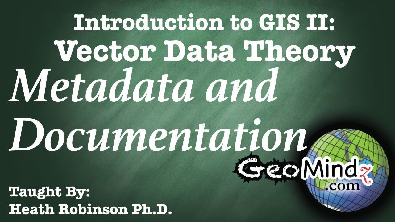 Metadata And Documentation Gis Vector Data Theory Geospatial Gis