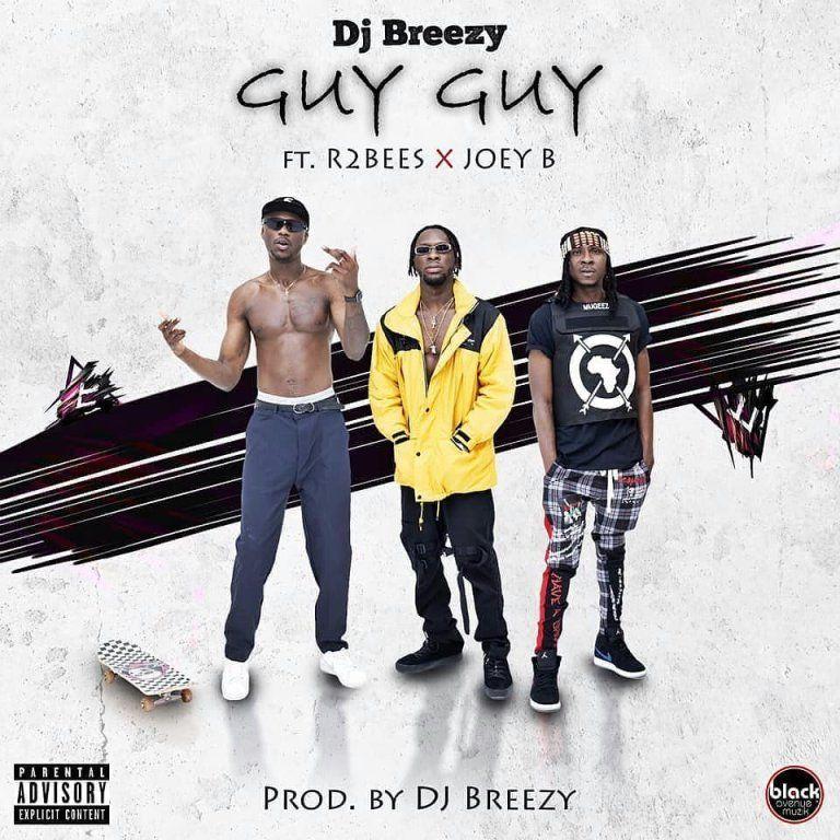 DJ Breezy Guy Guy ft. R2Bees x Joey B (Prod by DJ Breezy