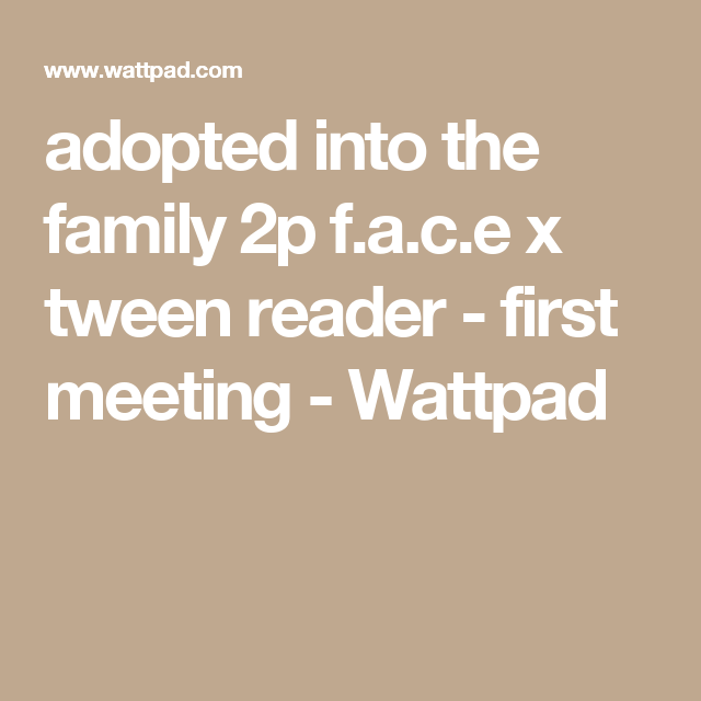 adopted into the family 2p f a c e x tween reader - first