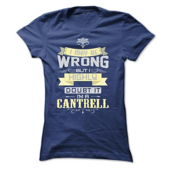 I MAY BE WRONG I AM A CANTRELL TSHIRTS - #gift for dad #house warming gift. SATISFACTION GUARANTEED => https://www.sunfrog.com/Names/I-MAY-BE-WRONG-I-AM-A-CANTRELL-TSHIRTS-Ladies.html?68278