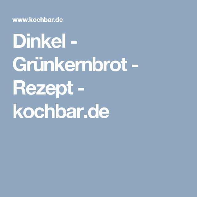 Dinkel - Grünkernbrot - Rezept - kochbar.de